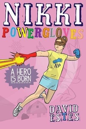 Nikki Powergloves- A Hero is Born (Nikki Powergloves, #1)  by  David Estes