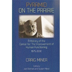 Pyramid on the Prairie: A History of the Center for the Improvement of Human Functioning, 1975-2000 Craig Miner