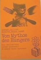 Vom Mythos des Hungers. Die Entlarvung einer Legende: Niemand muss hungern  by  Joseph Collins