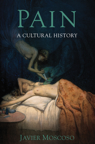Pain: A Cultural History  by  Javier Moscoso