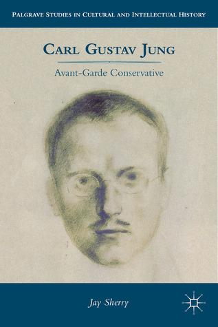 Carl Gustav Jung: Avant-Garde Conservative  by  Jay Sherry