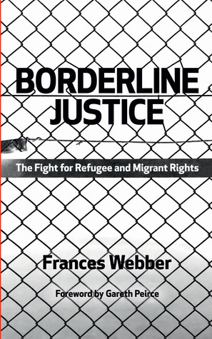 Borderline Justice: The Fight for Refugee and Migrant Rights Frances Webber