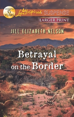 Betrayal on the Border Jill Elizabeth Nelson