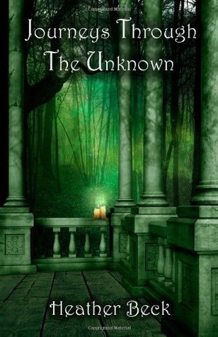 Journeys Through The Unknown  by  Heather Beck