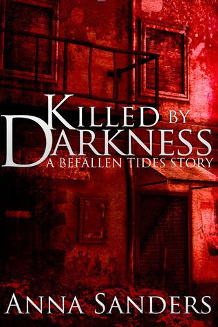 Killed  by  Darkness (Befallen Tides, #0) by Anna Sanders