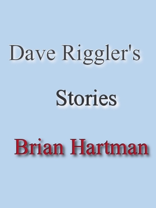 Dave Rigglers Stories  by  Brian Hartman