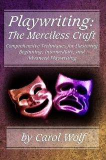 Playwriting: The Merciless Craft Carol Wolf