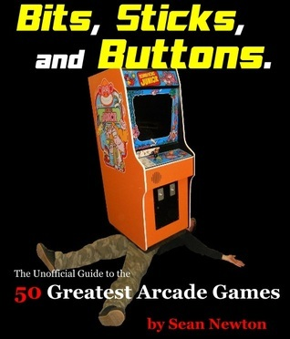 Bits Sticks and Buttons.  The Unofficial Guide to the 50 Greatest Arcade Games  by  Sean Newton