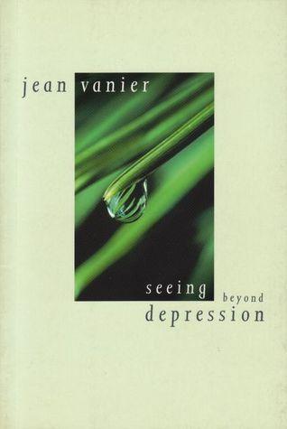 Seeing Beyond Depression Jean Vanier