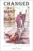 Changed From Glory to Glory Robert A. Tucker