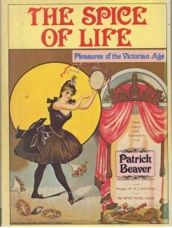 The Spice of Life: Pleasures of the Victorian Age  by  Patrick Beaver