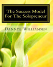 The Success Model For The Solopreneur: Making The Creative Process Work For You Dannye Williamsen