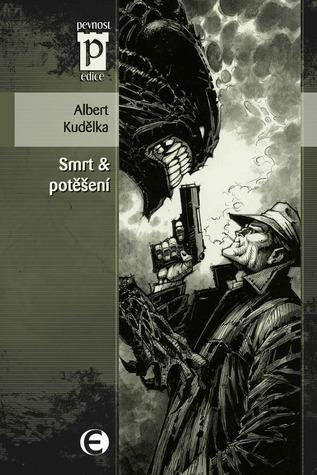 Smrt & potěšení  by  Albert Kudělka