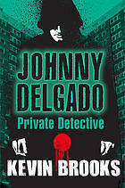 Johnny Delgado: Private Detective  by  Kevin Brooks