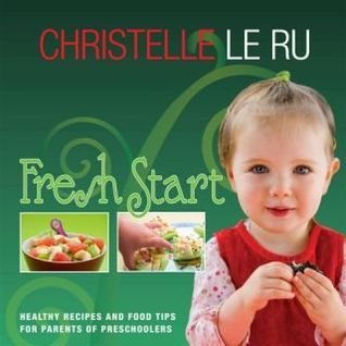 Fresh Start: Healthy Recipes and Food Tips for Parents of Preschoolers  by  Christelle Le Ru