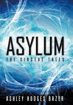 Asylum: The Circeae Tales Ashley Hodges Bazer