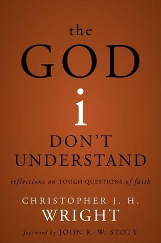 The God I Dont Understand Christopher J.H. Wright