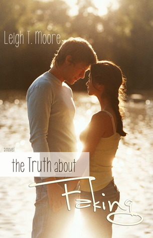 The Truth About Faking (The Truth, #1) Leigh Talbert Moore