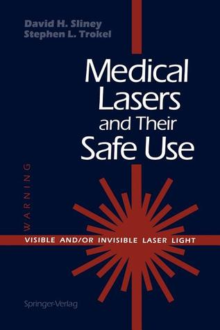 Medical Lasers and Their Safe Use  by  David H. Sliney