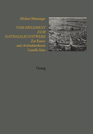 Vom Ornament Zum Nationalkunstwerk: Zur Kunst- Und Architekturtheorie Camillo Sittes  by  Michael M. Nninger
