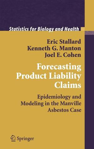Forecasting Product Liability Claims: Epidemiology and Modeling in the Manville Asbestos Case Eric Stallard