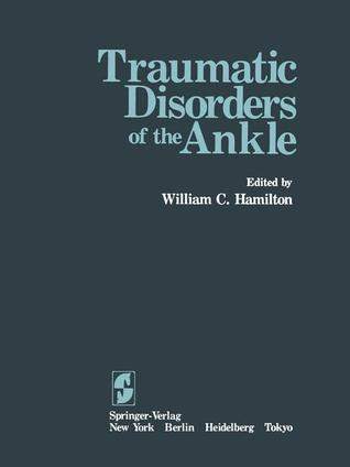 Traumatic Disorders of the Ankle  by  W. C. Hamilton