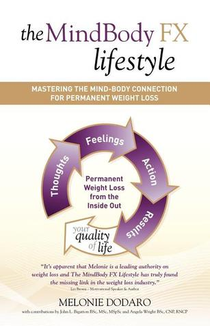 The MindBody FX Lifestyle: Mastering The Mind-Body Connection For Permanent Weight Loss  by  Melonie Dodaro