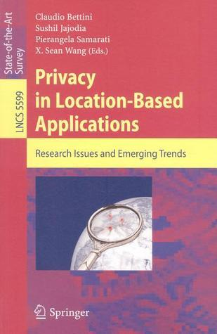 Privacy in Location-Based Applications: Research Issues and Emerging Trends  by  Claudio Bettini