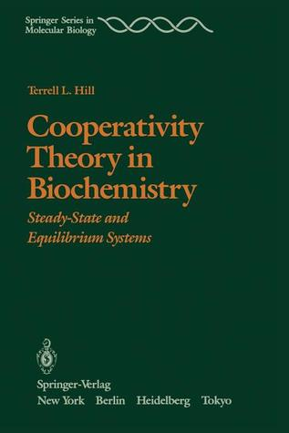Cooperativity Theory in Biochemistry: Steady-State and Equilibrium Systems  by  T. L. Hill