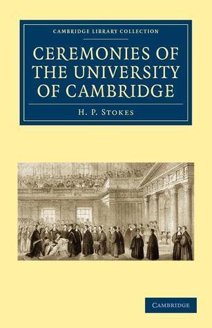 Ceremonies of the University of Cambridge H. P. Stokes