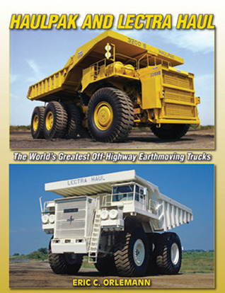 Haulpak and Lectra Haul: Mining and Quarry Trucks  by  Eric C. Orlemann