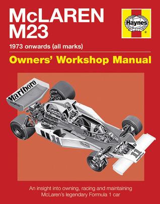 McLaren M23 Manual: An Insight Into Owning, Racing and Maintaining McLarens Legendary Formula 1 Car Ian Wagstaff