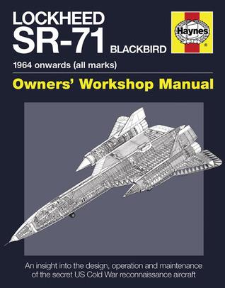 Lockheed SR-71 Blackbird: 1964 onwards (all marks)--Owners Workshop Manual  by  Steve Davies