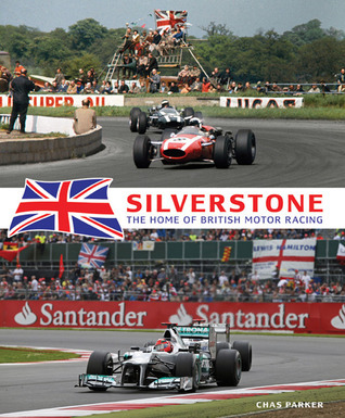Silverstone: The Home of British Motor Racing  by  Chas Parker