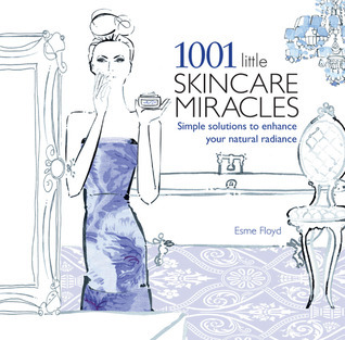 1001 Little Skincare Miracles: Simple Solutions to Enhance Your Natural Radiance  by  Esme Floyd
