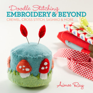 Doodle Stitching: Embroidery & Beyond: Crewel, Cross Stitch, Sashiko & More Aimee Ray