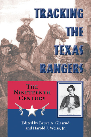 Tracking the Texas Rangers: The Nineteenth Century  by  Bruce A. Glasrud