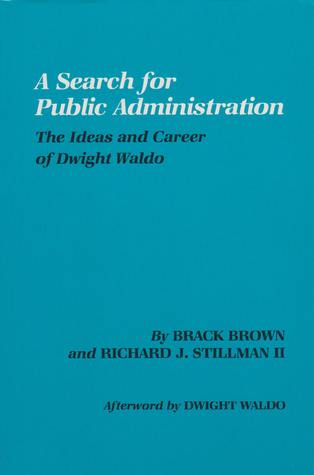 A Search for Public Administration: The Ideas and Career of Dwight Waldo Brack Brown