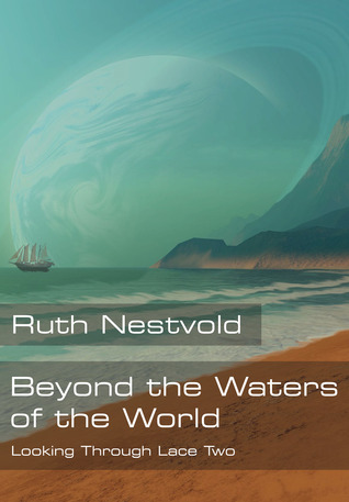 Beyond the Waters of the World (Looking Through Lace #2)  by  Ruth Nestvold