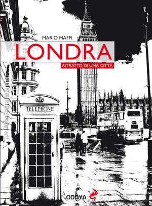Londra: Ritratto di una città Mario Maffi