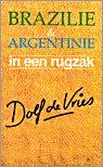 Brazilië & Argentinië in een rugzak  by  Dolf de Vries