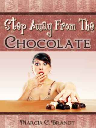 Step Away From The Chocolate Marcia C. Brandt
