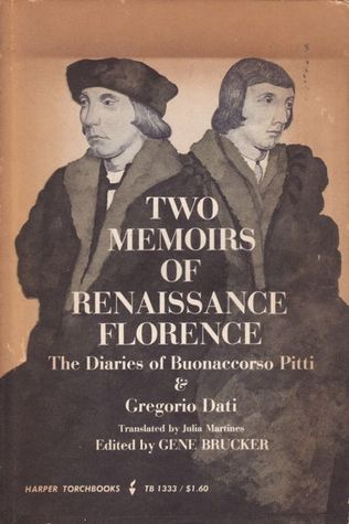 Two Memoirs of Renaissance Florence: The Diaries of Buonaccorso Pitti & Gregorio Dati Buonaccorso Pitti