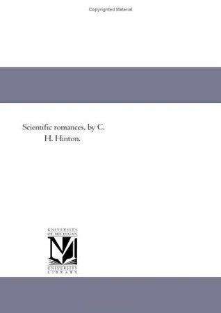 Scientific Romances (Michigan Historical Reprint Series)  by  C.H. Hinton