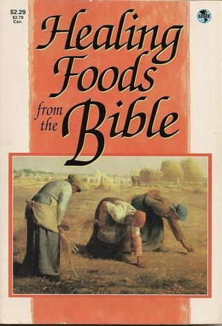 Healing Foods from the Bible  by  Bernard Ward