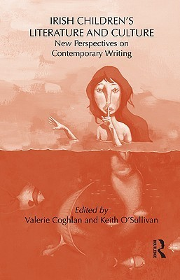 Irish Childrens Literature and Culture: New Perspectives on Contemporary Writing  by  Keith OSullivan