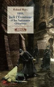 1888, Jack léventreur et les fantasmes victoriens  by  Roland Marx
