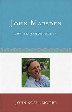 John Marsden: Darkness, Shadow, and Light  by  John Noell Moore