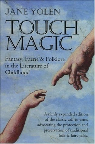 Touch Magic: Fantasy, Faerie & Folklore in the Literature of Childhood  by  Jane Yolen
