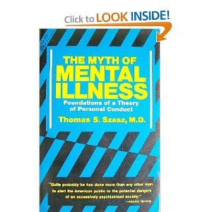 The Myth of Mental Illness: Foundations of a Theory of Personal Conduct  by  Thomas Stephen Szasz